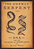 Book Cover: The Cosmic Serpent: Dna And The Origins Of Knowledge By Jeremy Narby