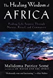 Book Cover: The Healing Wisdom Of Africa By Malidoma Patrice Some