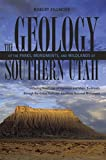The Geology of the Parks, Monuments, and Wildlands of Southern Utah