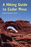 A Hiking Guide to Cedar Mesa: Southeast Utah