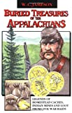 Buried Treasures of the Appalachians: Legends of Homestead Caches, Indian Mines and Loot from Civil War Raids