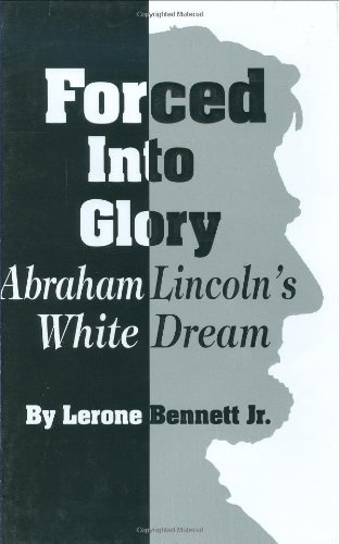 Forced into Glory - Abraham Lincoln's White Dream by Lerone Bennett Jr.