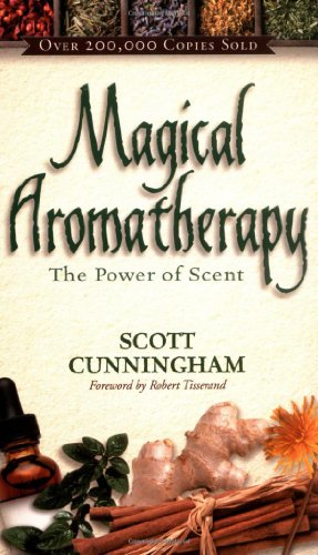 Magical Aromatherapy: The Power of Scent (Llewellyn's New Age Series) - Scott CunninghamRobert Tisserand