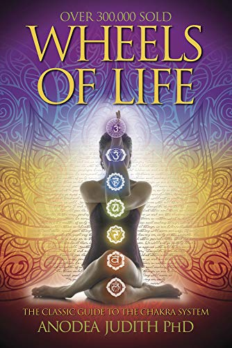 Wheels of Life: A User's Guide to the Chakra System (Llewellyn's New Age Series) - Anodea Judith