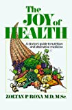 The Joy of Health: A Doctor's Guide to Nutrition and Alternative Medicine