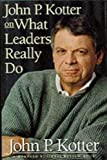 Buy John P. Kotter on What Leaders Really Do from Amazon