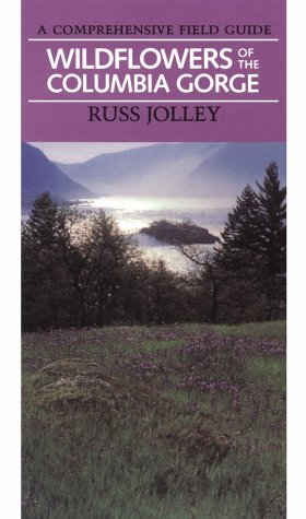 Wildflowers of the Columbia Gorge: A Comprehensive Field Guide (Jack Murdock), Jolley, Russ