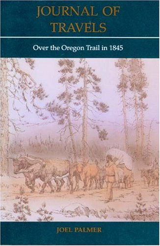 Journal of Travels: Over the Oregon Trail in 1845, Palmer, Joel