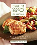 Healthy Cooking for 2 (Or Just You): Low-Fat Recipes With Half the Fuss and Double the Taste