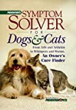 Prevention's Symptom Solver for Dogs and Cats: From Arfs and Arthritis to Whimpers and Worms : An Owner's Cure Finder