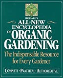 Rodale's All-New Encyclopedia of Organic Gardening : The Indispensable Resource for Every Gardener by Fern Marshall Bradley (Editor), Barbara W. Ellis (Editor)