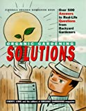 Rodale Organic Gardening Solutions : Over 500 Answers to Real Life Questions from Backyard Gardeners