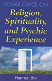 Edgar Cayce on Religion, Spirituality, and Psychic Experience