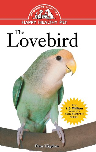 The Lovebird : An Owner's Guide to a Happy Healthy Pet (Happy Healthy Pet) by Pamela Leis Higdon