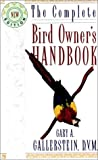 The Complete Bird Owner's Handbook by Gary A. Gallerstein, Heather Acker