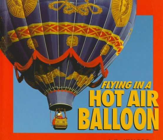 Flying in a Hot Air Balloon (Carolrhoda Photo Books by Cheryl Walsh Bellville