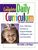 The Complete Daily Curriculum for Early Childhood: Over 1200 Easy Activities to Support Multiple Intelligences and Learning s Tyles