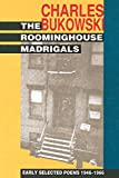 The Roominghouse Madrigals: Early Selected Poems 1946-1966, Bukowski, Charles