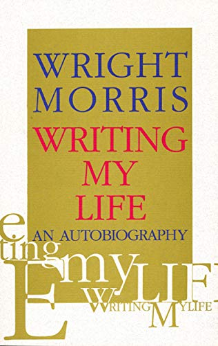 Writing My Life: An Autobiography, Wright Morris