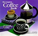 The Complete Coffee Book: A Gourmet Guide to Buying, Brewing and Cooking