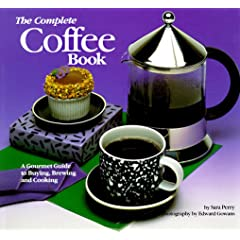 The Complete Coffee Book : A Gourmet Guide to Buying, Brewing, and Cooking