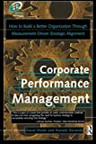 Corporate Performance Management, How to build a better organization through measurement-driven, strategic alignment