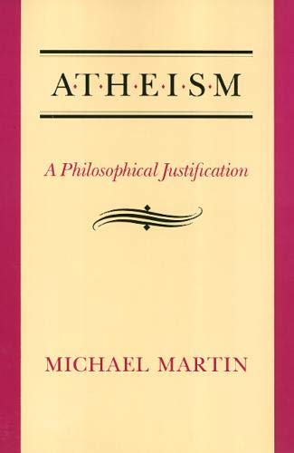 Atheism: A Philosophical Justification, by Martin, Michael