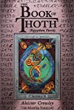 The Book of Thoth: A Short Essay on the Tarot of the Egyptians, Being the Equinox Volume III No. V