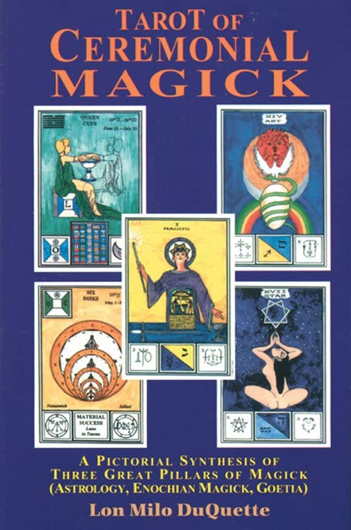 Tarot of Ceremonial Magick: A Pictorial Synthesis of Three Great Pillars of Magick, Duquette, Lon Milo