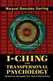 I-Ching and Transpersonal Psychology by Marysol Gonzalez Sterling, Jose, Phd Arguelles
