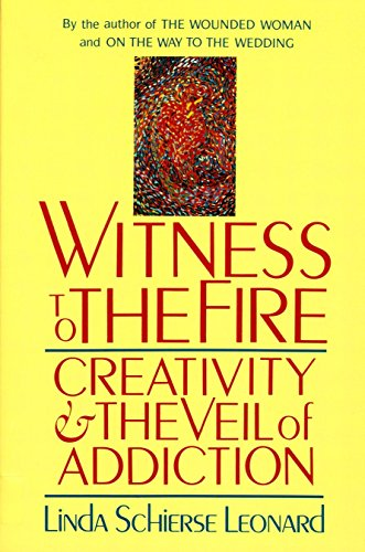 Witness to the Fire: Creativity and the Veil of Addiction, Leonard, Linda Schierse