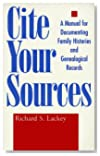 Richard S. Lackey, Cite Your Sources : a Manual for Documenting Family Histories and Genealogical Records