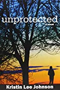 Unprotected by Kristin Lee Johnson