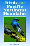 Birds of the Pacific Northwest Mountains: ...