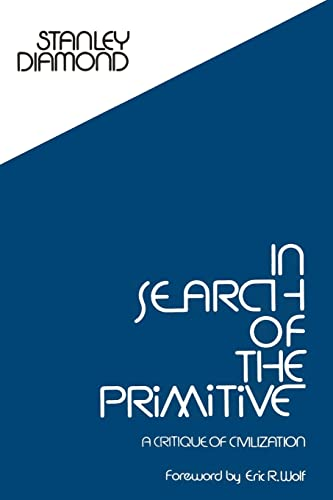 In Search of the Primitive: A Critique of Civilization, Diamond, Stanley