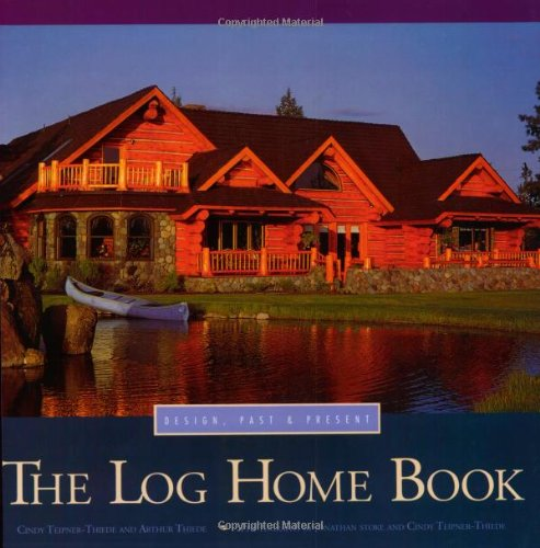 The Log Home Book: Design, Past & Present, Arthur Thiede