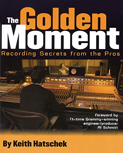 Golden Moment - Recording Secrets from the Pros  (Softcover)