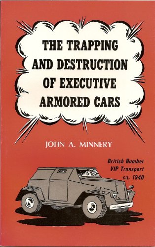Trapping and Destruction of Executive Armored Cars, John A. Minery