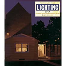 The Complete Home Lighting Book: Contemporary Interior & Exterior Lighting for the Home