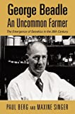 George Beadle An Uncommon Farmer: The Emergence of Genetics in the 20th Century