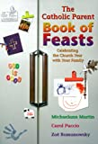 The Catholic Parent Book of Feasts: Celebrating the Church Year With Your Family by Michaelann Martin,