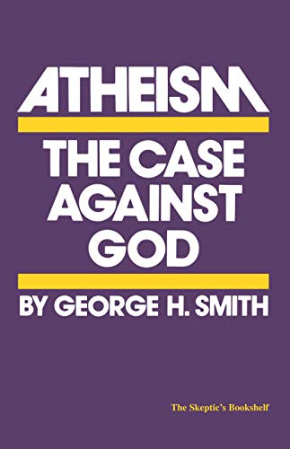 Atheism: The Case Against God, by Smith, G.H