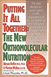 Linus Pauling: Putting It All Together: The New Orthomolecular Nutrition