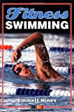 Fitness Swimming (Fitness Spectrum Series), written by Emmett W. Hines