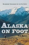 Alaska on Foot: Wilderness Techniques for the Far North
