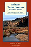 Arizona Trout Streams and Their Hatches: Fly-Fishing in the High Deserts of Arizona and Western New Mexico
