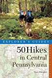 50 Hikes in Central Pennsylvania: Day Hikes and Backpacking Trips
