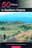 50 Hikes in Southern Virginia: From the Blue Ridge Mountains to the Atlantic Ocean, First Edition