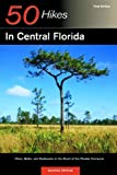 50 Hikes in Central Florida: Hikes, Walks, and Backpacks in the Heart of the Peninsula