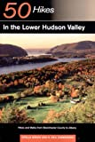 50 Hikes in the Lower Hudson Valley: Hikes and Walks from Westchester County to  Albany